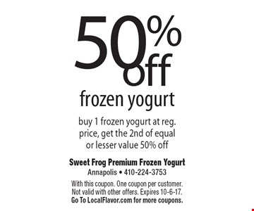 50%off frozen yogurt. Buy 1 frozen yogurt at reg. price, get the 2nd of equal or lesser value 50% off. With this coupon. One coupon per customer. Not valid with other offers. Expires 10-6-17. Go To LocalFlavor.com for more coupons.