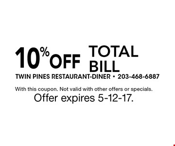 10% OFF TOTAL BILL. With this coupon. Not valid with other offers or specials. Offer expires 5-12-17.