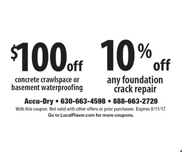 $100off concrete crawlspace or basement waterproofing. 10%off any foundation crack repair.  With this coupon. Not valid with other offers or prior purchases. Expires 8/11/17. Go to LocalFlavor.com for more coupons.