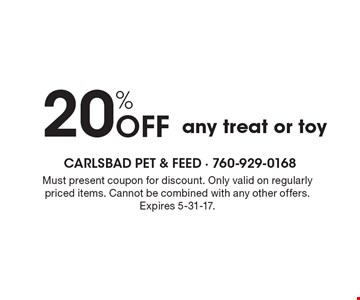 20% Off any treat or toy. Must present coupon for discount. Only valid on regularly priced items. Cannot be combined with any other offers.Expires 5-31-17.