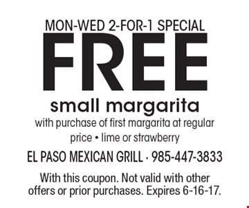 Free small margarita with purchase of first margarita at regular price - lime or strawberry. With this coupon. Not valid with other offers or prior purchases. Expires 6-16-17.