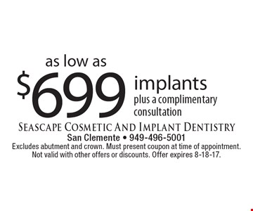 Implants as low as $699 plus a complimentary consultation. Excludes abutment and crown. Must present coupon at time of appointment. Not valid with other offers or discounts. Offer expires 8-18-17.