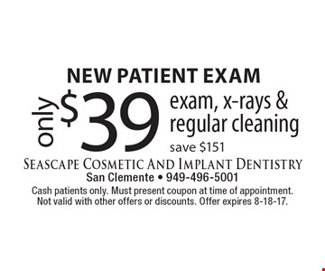 new patient exam only $39. Exam, x-rays & regular cleaning, save $151. Cash patients only. Must present coupon at time of appointment. Not valid with other offers or discounts. Offer expires 8-18-17.