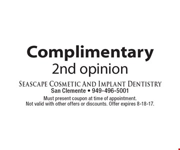 Complimentary 2nd opinion. Must present coupon at time of appointment. Not valid with other offers or discounts. Offer expires 8-18-17.