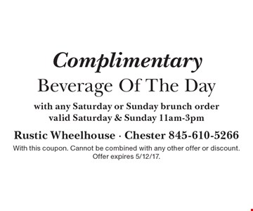Complimentary Beverage Of The Day with any Saturday or Sunday brunch order. Valid Saturday & Sunday 11am-3pm. With this coupon. Cannot be combined with any other offer or discount. Offer expires 5/12/17.
