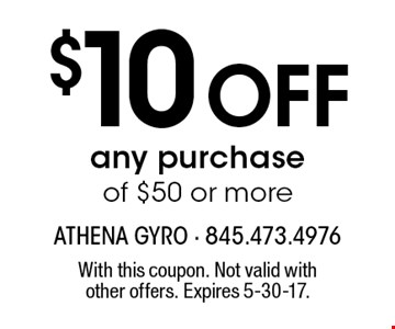 $10 Off any purchase of $50 or more. With this coupon. Not valid with other offers. Expires 5-30-17.