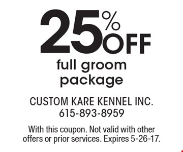 25% Off full groom package. With this coupon. Not valid with other offers or prior services. Expires 5-26-17.