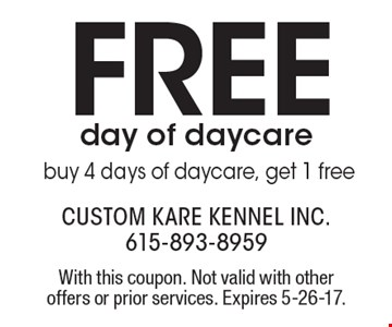 Free day of daycare. buy 4 days of daycare, get 1 free. With this coupon. Not valid with other offers or prior services. Expires 5-26-17.