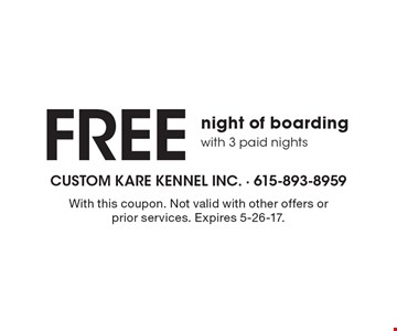 Free night of boarding with 3 paid nights. With this coupon. Not valid with other offers or prior services. Expires 5-26-17.