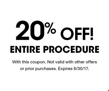 20% Off! Entire Procedure. With this coupon. Not valid with other offers or prior purchases. Expires 6/30/17.