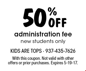 50% Off administration fee. New students only. With this coupon. Not valid with other offers or prior purchases. Expires 5-19-17.
