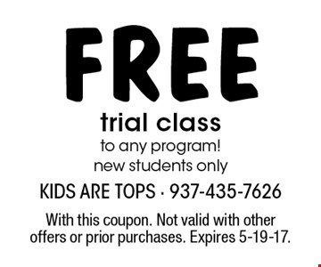 Free trial class to any program! New students only. With this coupon. Not valid with other offers or prior purchases. Expires 5-19-17.
