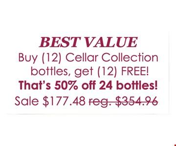 Best Value! Buy 12 Cellar Collection bottles, get 12 FREE. Sale $177.48 (reg. $354.96)