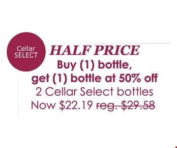 Half Price! Buy 1 bottle, get 1 bottle at 50% off. 2 Cellar Select bottles now $22.19 (reg. $29.58)