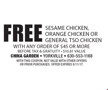 Free sesame chicken, orange chicken or general tso chicken with any order of $45 or more before tax & gratuity - $10.81 value. With this coupon. Not valid with other offers or prior purchases. Offer expires 6/30/17.