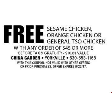Free sesame chicken, orange chicken or general tso chicken with any order of $45 or more before tax & gratuity - $10.81 value. With this coupon. Not valid with other offers or prior purchases. Offer expires 9/22/17.