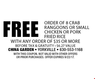 Free order of 8 crab rangoons or small chicken or pork fried rice with any order of $35 or more before tax & gratuity - $6.27 value. With this coupon. Not valid with other offers or prior purchases. Offer expires 9/22/17.