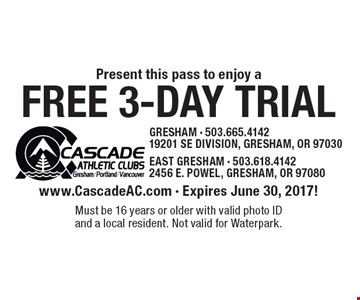 Free 3-day trial. www.CascadeAC.com - Expires June 30, 2017! Must be 16 years or older with valid photo ID and a local resident. Not valid for Waterpark.