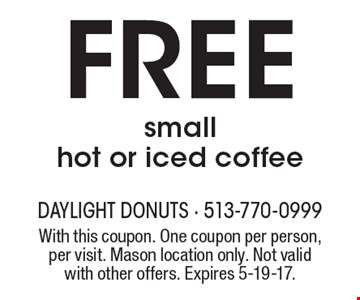Free small hot or iced coffee. With this coupon. One coupon per person, per visit. Mason location only. Not valid with other offers. Expires 5-19-17.