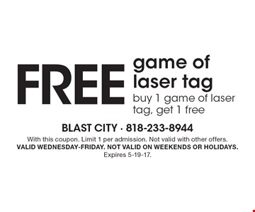 FREE game of laser tag. Buy 1 game of laser tag, get 1 free. With this coupon. Limit 1 per admission. Not valid with other offers. Valid Wednesday-Friday. Not valid on weekends or holidays. Expires 5-19-17.