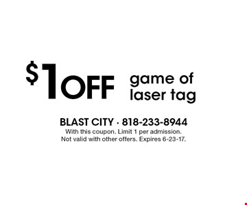 $1OFF game of laser tag. With this coupon. Limit 1 per admission. Not valid with other offers. Expires 6-23-17.
