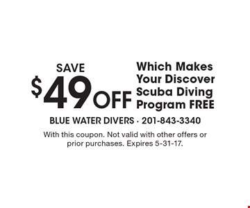 SAVE $49 Off Which Makes Your Discover Scuba Diving Program FREE. With this coupon. Not valid with other offers or prior purchases. Expires 5-31-17.