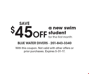 SAVE $45 Off a new swim student for the first month. With this coupon. Not valid with other offers or prior purchases. Expires 5-31-17.