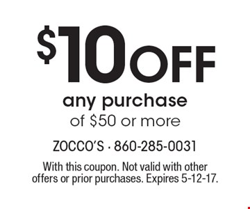$10 Off any purchase of $50 or more. With this coupon. Not valid with other offers or prior purchases. Expires 5-12-17.