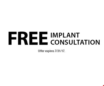 Free Implant Consultation. Offer expires 7/31/17.