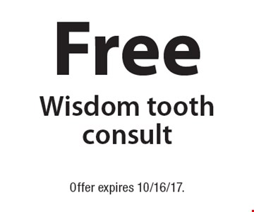 Free Wisdom tooth consult. Offer expires 10/16/17.