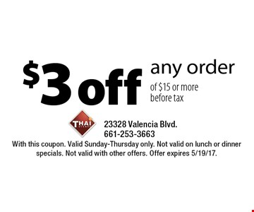 $3 off any order of $15 or more. Before tax. With this coupon. Valid Sunday-Thursday only. Not valid on lunch or dinner specials. Not valid with other offers. Offer expires 5/19/17.