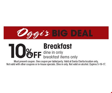 10% off Breakfast. Dine in only. Breakfast items only. Must present coupon. One coupon per table/party. Valid at Santa Clarita location only. Not valid with other coupons or in-house specials. Dine in only. Not valid on alcohol. Expires 5-19-17.
