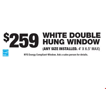 $259 white double hung window (ANY SIZE INSTALLED. 4' X 6.5' MAX). NYS Energy Compliant-Window. Ask a sales person for details.