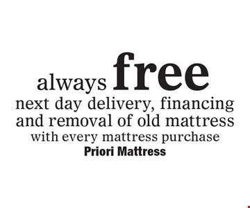 Always free next day delivery, financing and removal of old mattress with every mattress purchase.