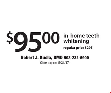 $95.00 in-home teeth whitening regular price $295. Offer expires 5/12/17.