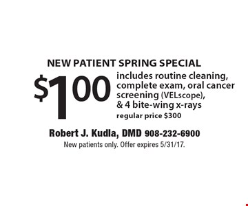 NEW PATIENT SPRING SPECIAL $1.00 includes routine cleaning, complete exam, oral cancer screening (VELscope), & 4 bite-wing x-rays. New patients only. Offer cannot be combined with insurance discounts.Offer expires 5/12/17.