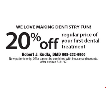 WE LOVE MAKING DENTISTRY FUN! 20% off regular price of your first dental treatment. New patients only. Offer cannot be combined with insurance discounts.Offer expires 5/12/17.