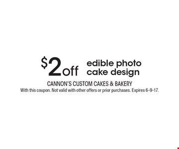 $2 off edible photo cake design. With this coupon. Not valid with other offers or prior purchases. Expires 6-9-17.
