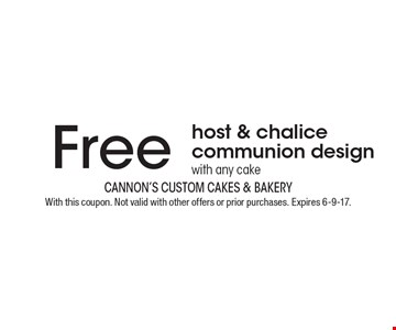 Free host & chalice communion design with any cake. With this coupon. Not valid with other offers or prior purchases. Expires 6-9-17.