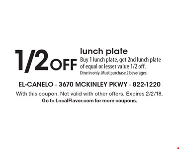 1/2 off lunch plate. Buy 1 lunch plate, get 2nd lunch plate of equal or lesser value 1/2 off. Dine in only. Must purchase 2 beverages. With this coupon. Not valid with other offers. Expires 2/2/18. Go to LocalFlavor.com for more coupons.