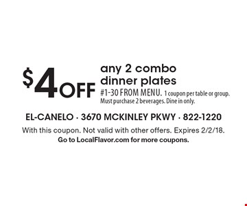 $4 off any 2 combo dinner plates. #1-30 from menu. 1 coupon per table or group. Must purchase 2 beverages. Dine in only. With this coupon. Not valid with other offers. Expires 2/2/18. Go to LocalFlavor.com for more coupons.