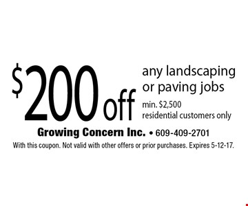 $200 off any landscaping or paving jobs. Min. $2,500. Residential customers only. With this coupon. Not valid with other offers or prior purchases. Expires 5-12-17.