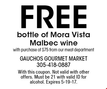 Free bottle of Mora Vista Malbec wine with purchase of $75 from our meat department. With this coupon. Not valid with other offers. Must be 21 with valid ID for alcohol. Expires 5-19-17.