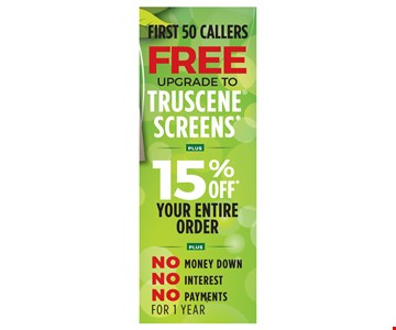 First 50 Callers Free Upgrade Truscene® Screens Plus 15% Your Entire Order