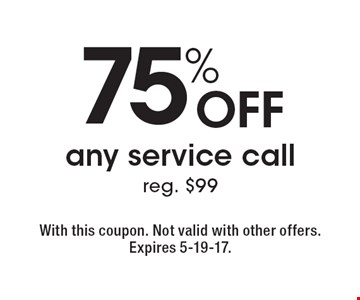 75% off any service call, reg. $99. With this coupon. Not valid with other offers. Expires 5-19-17.