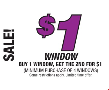 SALE! $1 WINDOW. BUY 1 WINDOW, GET THE 2ND FOR $1. (Minimum Purchase of 4 Windows). Some restrictions apply. Limited time offer.