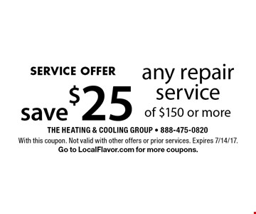 SERVICE OFFER. Save $25 any repair service of $150 or more. With this coupon. Not valid with other offers or prior services. Expires 7/14/17. Go to LocalFlavor.com for more coupons.
