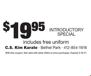 INTRODUCTORY SPECIAL - $19.95 karate classes. Includes free uniform. With this coupon. Not valid with other offers or prior purchases. Expires 5-19-17.