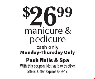 $26.99 manicure & pedicure cash only. Monday-Thursday Only. With this coupon. Not valid with other offers. Offer expires 6-9-17.