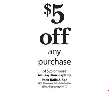 $5 off any purchase of $25 or more. Monday-Thursday Only. With this coupon. Not valid with other offers. Offer expires 6-9-17.